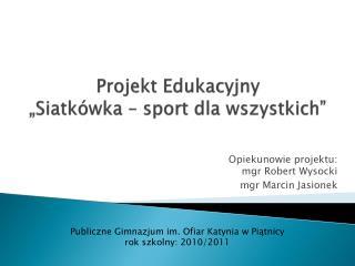 """Projekt Edukacyjny """"Siatkówka – sport dla wszystkich"""""""