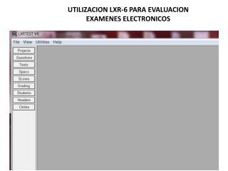 UTILIZACION LXR-6 PARA EVALUACION EXAMENES ELECTRONICOS