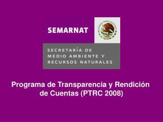 Programa de Transparencia y Rendición  de Cuentas (PTRC 2008)