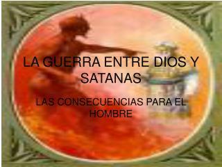 LA GUERRA ENTRE DIOS Y SATANAS