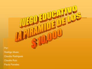 JUEGO EDUCATIVO LA PIRAMIDE DE LOS  $ 10,000