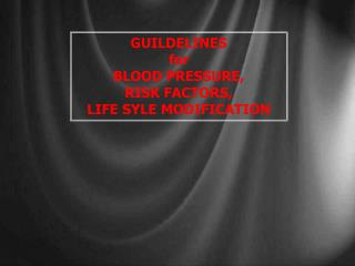GUILDELINES for BLOOD PRESSURE, RISK FACTORS, LIFE SYLE MODIFICATION