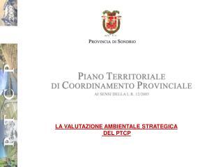 LA VALUTAZIONE AMBIENTALE STRATEGICA  DEL PTCP