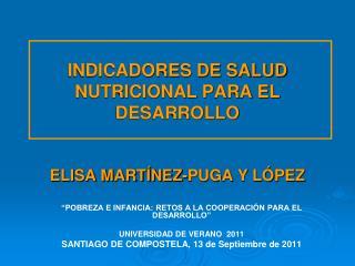 INDICADORES DE SALUD NUTRICIONAL PARA EL DESARROLLO ELISA MARTÍNEZ-PUGA Y LÓPEZ