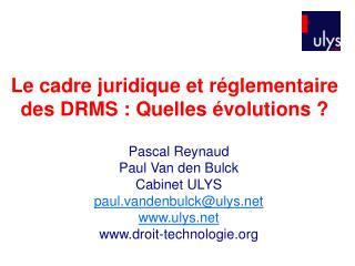 Le cadre juridique et r�glementaire  des DRMS : Quelles �volutions ?