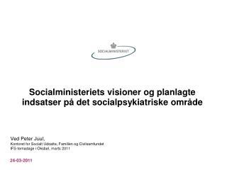 Socialministeriets visioner og planlagte indsatser på det socialpsykiatriske område
