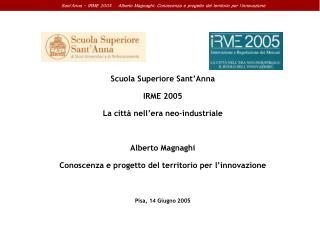 Scuola Superiore Sant'Anna IRME 2005  La città nell'era neo-industriale Alberto Magnaghi