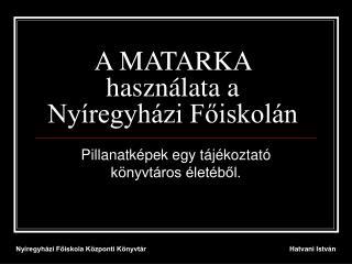 A MATARKA haszn�lata a Ny�regyh�zi F?iskol�n