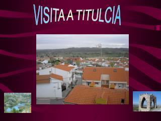 VISITA A TITULCIA