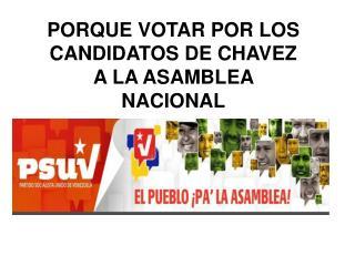 PORQUE VOTAR POR LOS CANDIDATOS DE CHAVEZ A LA ASAMBLEA NACIONAL