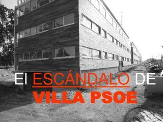 El ESCÁNDALO DE VILLA PSOE