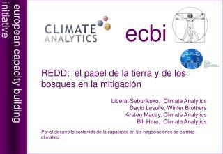 REDD:  el papel de la tierra y de los bosques en la mitigaci n  Liberal Seburikoko,  Climate Analytics David Lesolle, Wi