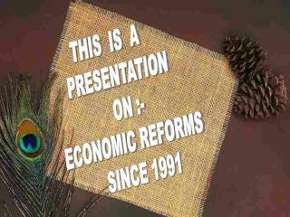 THIS  IS  A   PRESENTATION  ON :- ECONOMIC REFORMS  SINCE 1991