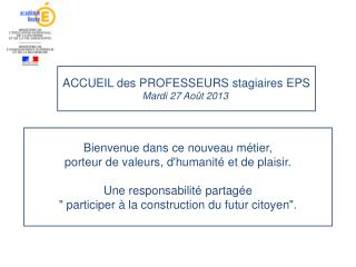 ACCUEIL des PROFESSEURS stagiaires EPS Mardi 27 Août 2013 l