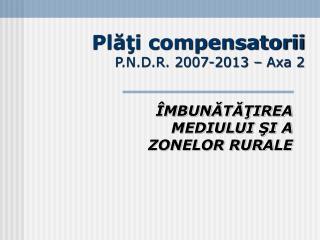Pl??i compensatorii P.N.D.R. 2007-2013 � Axa 2