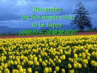 Remember  the five simple rules  to be happy 快樂的五個簡單規則