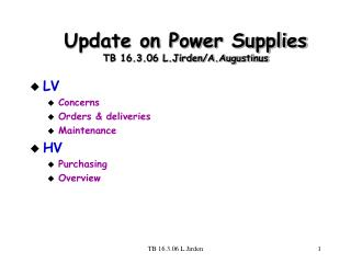 Update on Power Supplies TB 16.3.06 L.Jirden/A.Augustinus