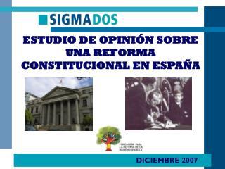 ESTUDIO DE OPINIÓN SOBRE UNA REFORMA CONSTITUCIONAL EN ESPAÑA