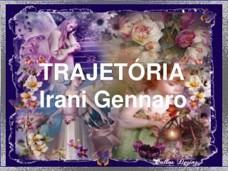 TRAJETÓRIA Irani Gennaro