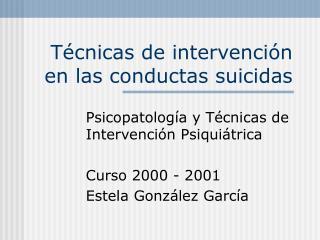 Técnicas de intervención en las conductas suicidas