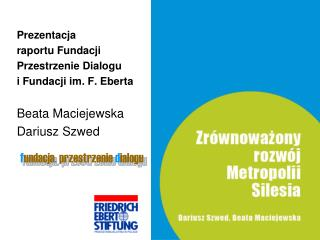 Prezentacja raportu Fundacji  Przestrzenie Dialogu  i Fundacji im. F. Eberta Beata Maciejewska