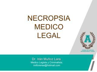 Dr. Ir�n Mu�oz Lara. Medico Legista y Criminalista . imlforense@hotmail
