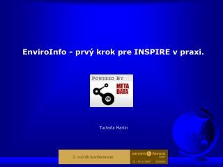 EnviroInfo - prvý krok pre INSPIRE v praxi.