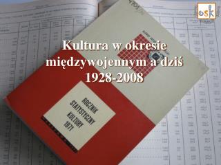 Kultura w okresie mi?dzywojennym a dzi? 1928-2008