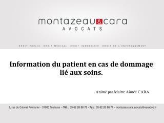 Information  du patient en cas de dommage lié aux soins. Animé par Maître Aimée CARA