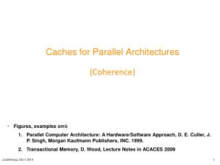 Caches for Parallel Architectures (Coherence)