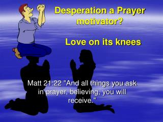 Desperation a Prayer motivator?