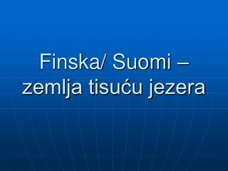 Finska/ Suomi –zemlja tisuću jezera