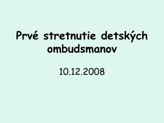 Prvé stretnutie detských ombudsmanov 10.12.2008