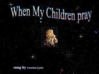 When My Children pray