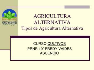 AGRICULTURA ALTERNATIVA Tipos de Agricultura Alternativa