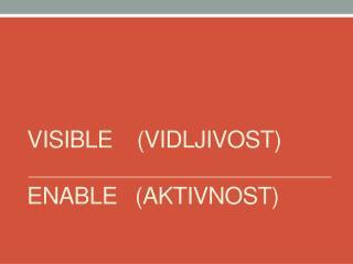 VISIBLE    (VIDLJIVOST) ENABLE   (AKTIVNOST)