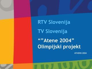 """RTV  Sloveni j a TV Slovenija """"""""Atene 2004"""" Olimpijski projekt"""