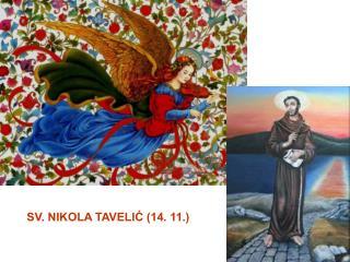 SV. NIKOLA TAVELIĆ (14. 11.)