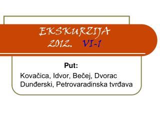EKSKURZIJA  2012.     VI-1