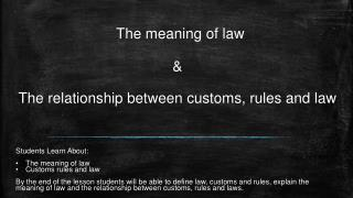 The meaning of law & The relationship between customs, rules and law