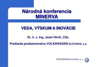 VEDA, VÝSKUM A INOVÁCIE Dr. h. c. Ing. Jozef Uhrík, CSc.