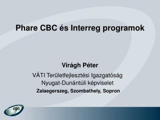 Phare CBC és Interreg programok  Virágh Péter
