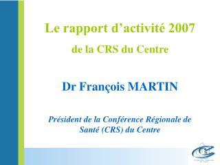 Dr François MARTIN Président de la Conférence Régionale de Santé (CRS) du Centre