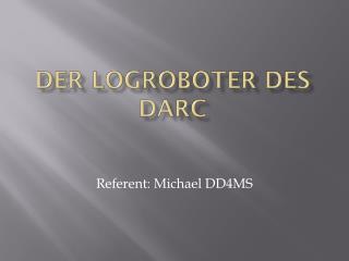 Der Logroboter des DARC