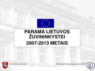 PARAMA LIETUVOS ŽUVININKYSTEI  2007-2013 METAIS