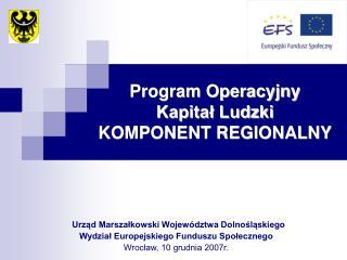 Program Operacyjny  Kapitał Ludzki KOMPONENT REGIONALNY
