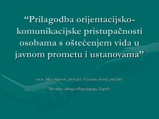 mr.sc. Mira Sajković, prof.def. i Gordana Šestić, prof.def. Hrvatska udruga tiflopedagoga, Zagreb