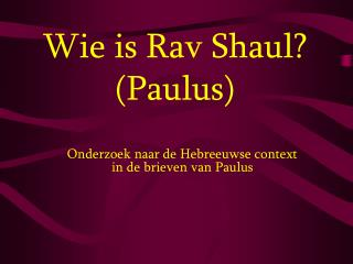 Wie is Rav Shaul? (Paulus)
