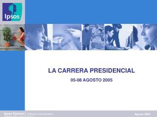LA CARRERA PRESIDENCIAL 05-08 AGOSTO 2005