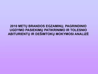 VALSTYBINIAI (VBE) IR MOKYKLINIAI BRANDOS EGZAMINAI (MBE)